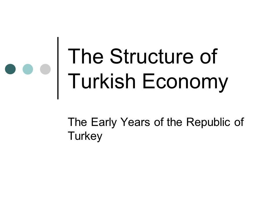 The Structure of Turkish Economy The Early Years of the Republic of Turkey