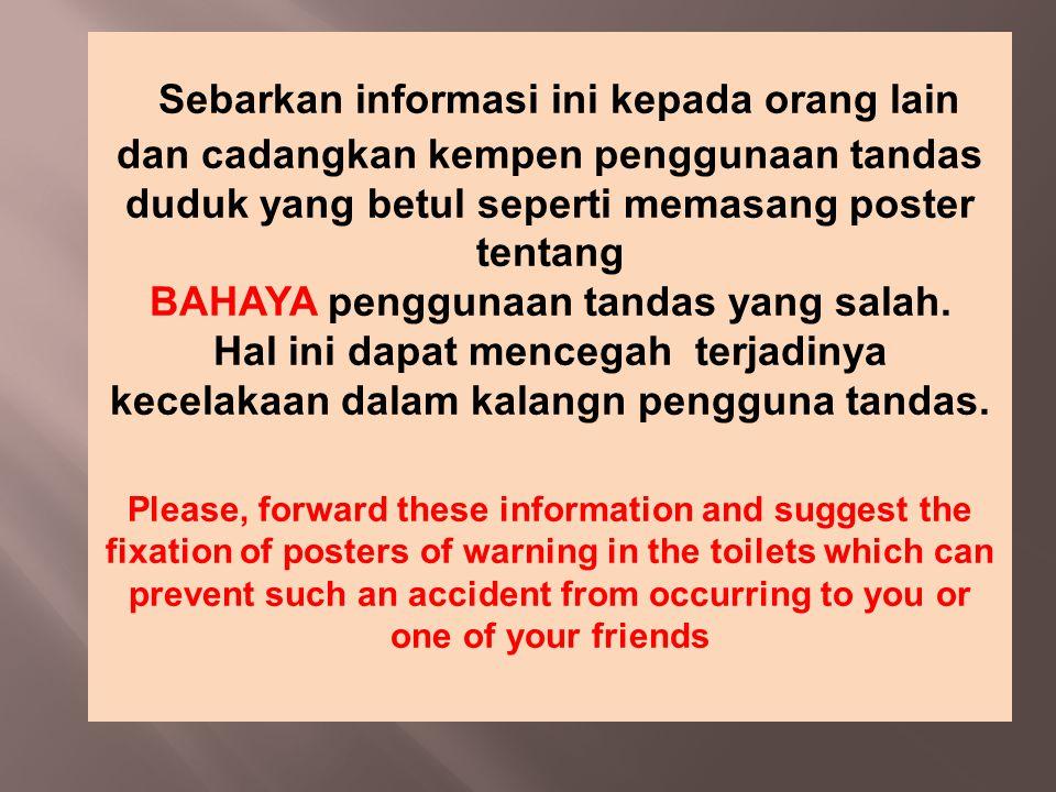 Sebarkan informasi ini kepada orang lain dan cadangkan kempen penggunaan tandas duduk yang betul seperti memasang poster tentang BAHAYA penggunaan tan