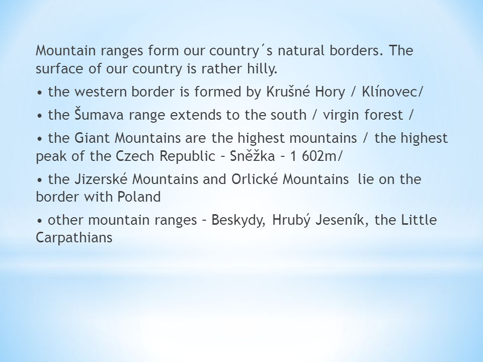 Mountain ranges form our country´s natural borders.
