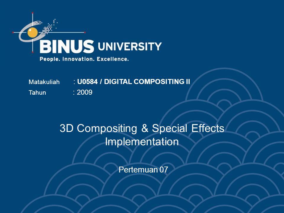 3D Compositing & Special Effects Implementation Pertemuan 07 Matakuliah : U0584 / DIGITAL COMPOSITING II Tahun : 2009