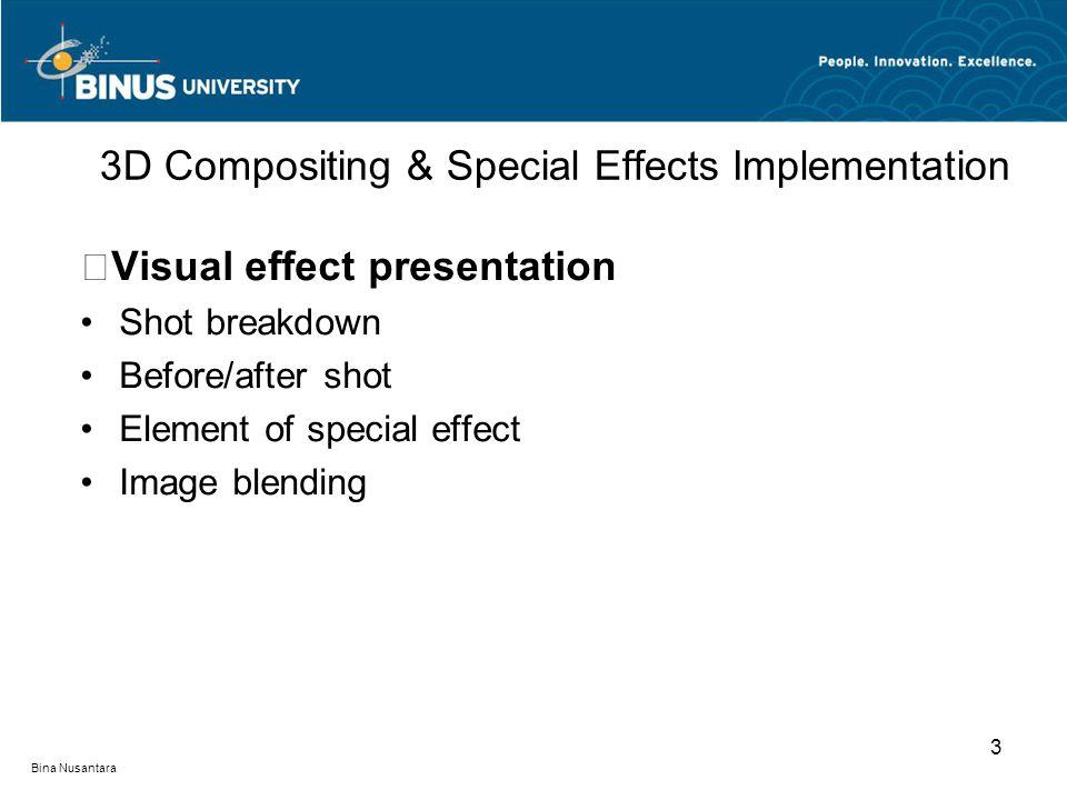 Bina Nusantara Visual effect presentation Shot breakdown Before/after shot Element of special effect Image blending 3D Compositing & Special Effects Implementation 3