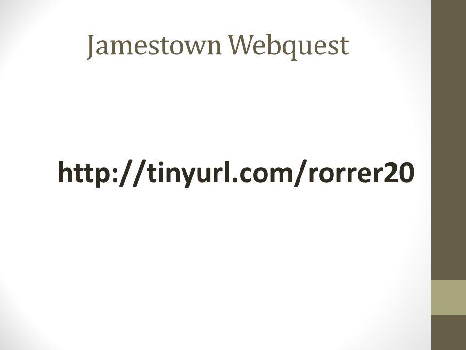Jamestown Webquest http://tinyurl.com/rorrer20