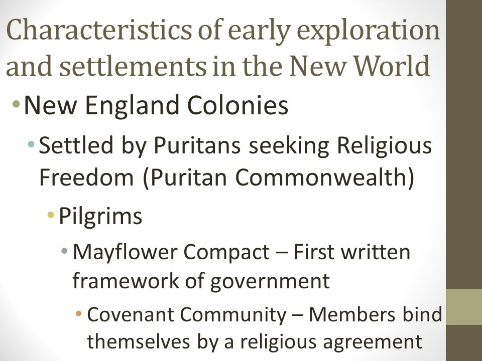 New England Colonies Settled by Puritans seeking Religious Freedom (Puritan Commonwealth) Pilgrims Mayflower Compact – First written framework of gove