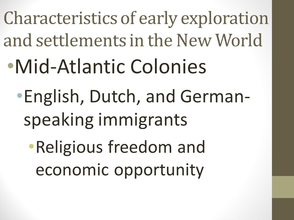 Mid-Atlantic Colonies English, Dutch, and German- speaking immigrants Religious freedom and economic opportunity