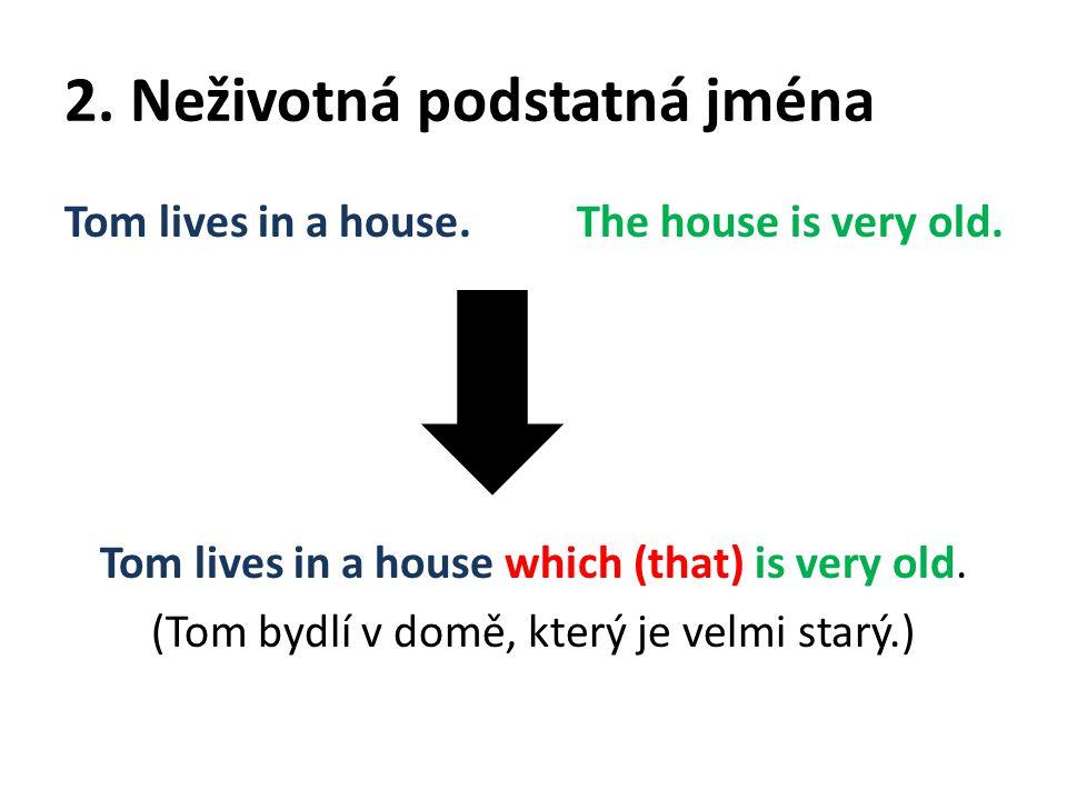 2. Neživotná podstatná jména Tom lives in a house.