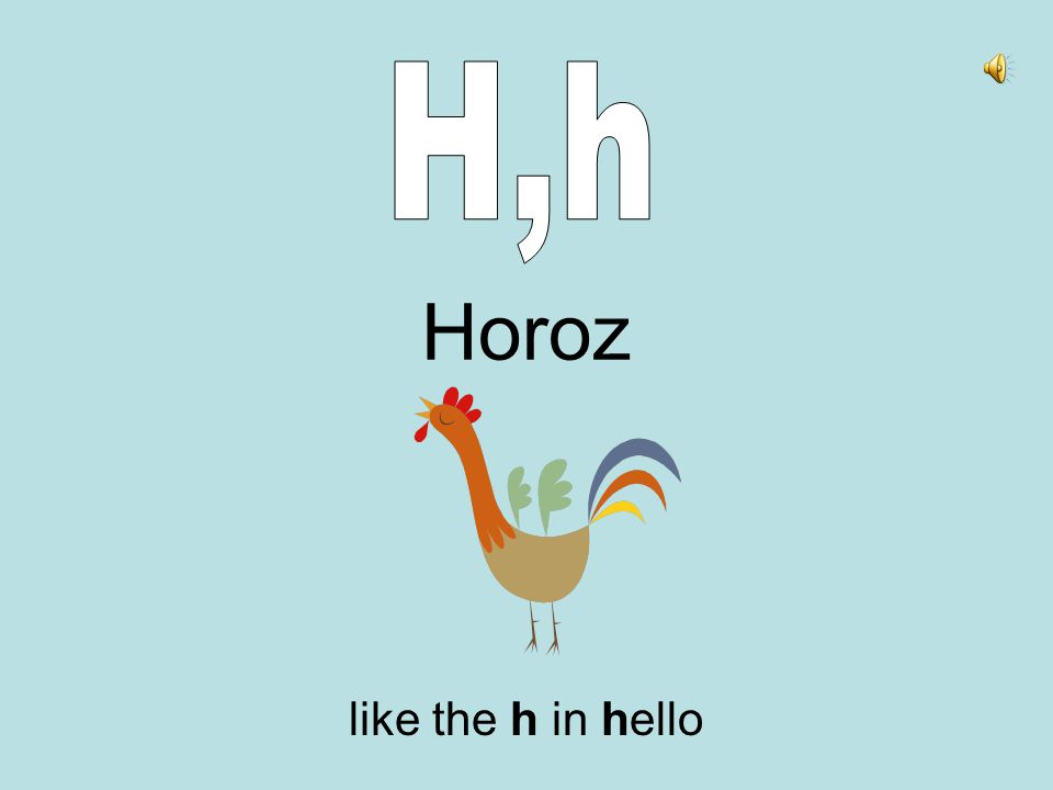 Horoz like the h in hello