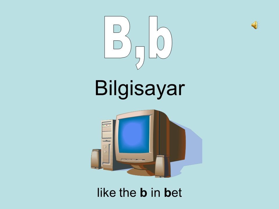 Bilgisayar like the b in bet