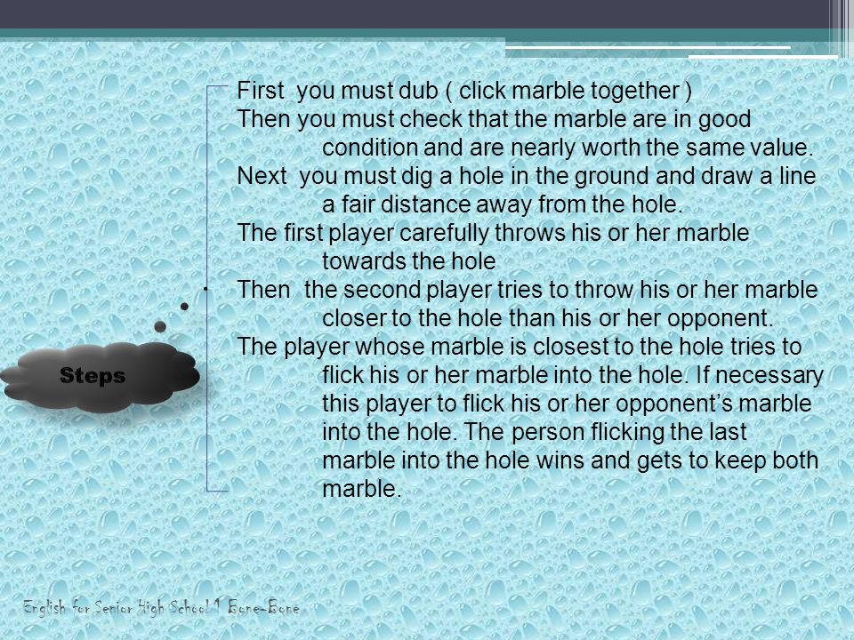 Read and study the text structure of the procedure text. The Hole Game Two player, one marble per person, a hole in ground, and a line (distance) to s