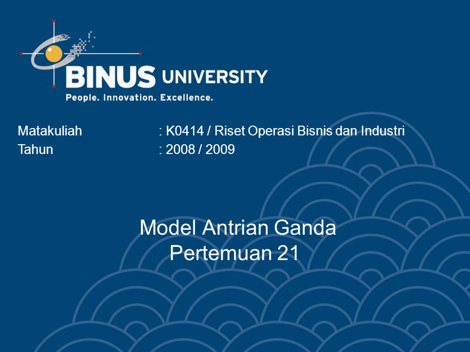 Bina Nusantara University 3 Learning Outcomes Mahasiswa akan dapat menghitung penyelesaian model antrian tunggal dan ganda dalam berbagai contoh aplikasi.