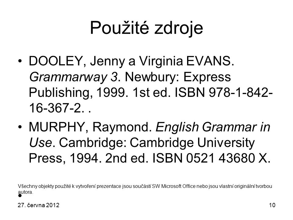 10 Použité zdroje DOOLEY, Jenny a Virginia EVANS.Grammarway 3.