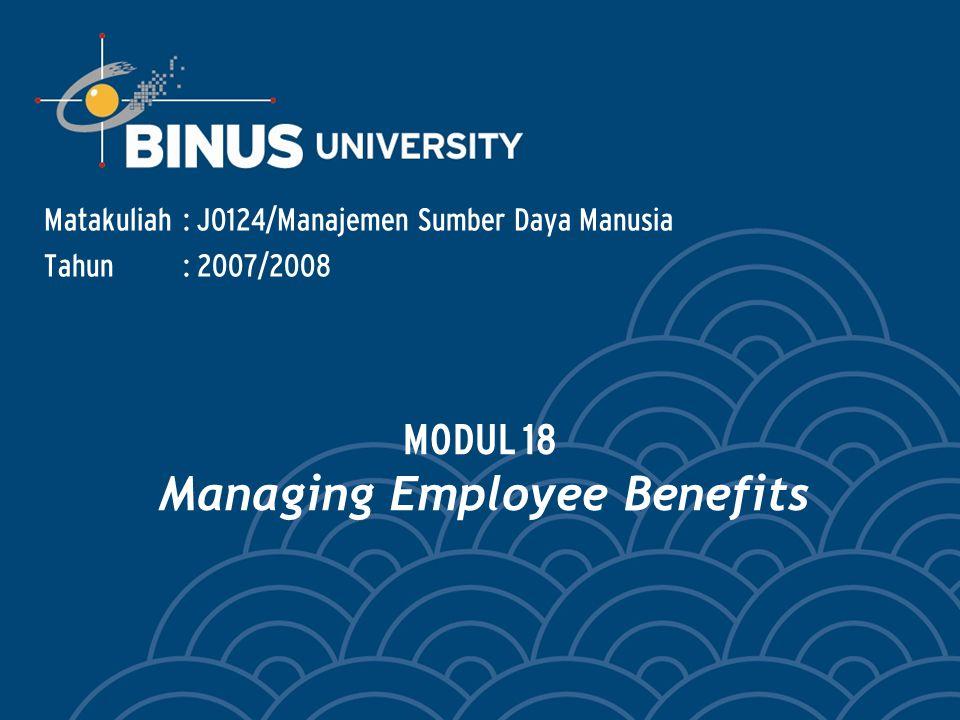 Matakuliah: J0124/Manajemen Sumber Daya Manusia Tahun: 2007/2008 MODUL 18 Managing Employee Benefits