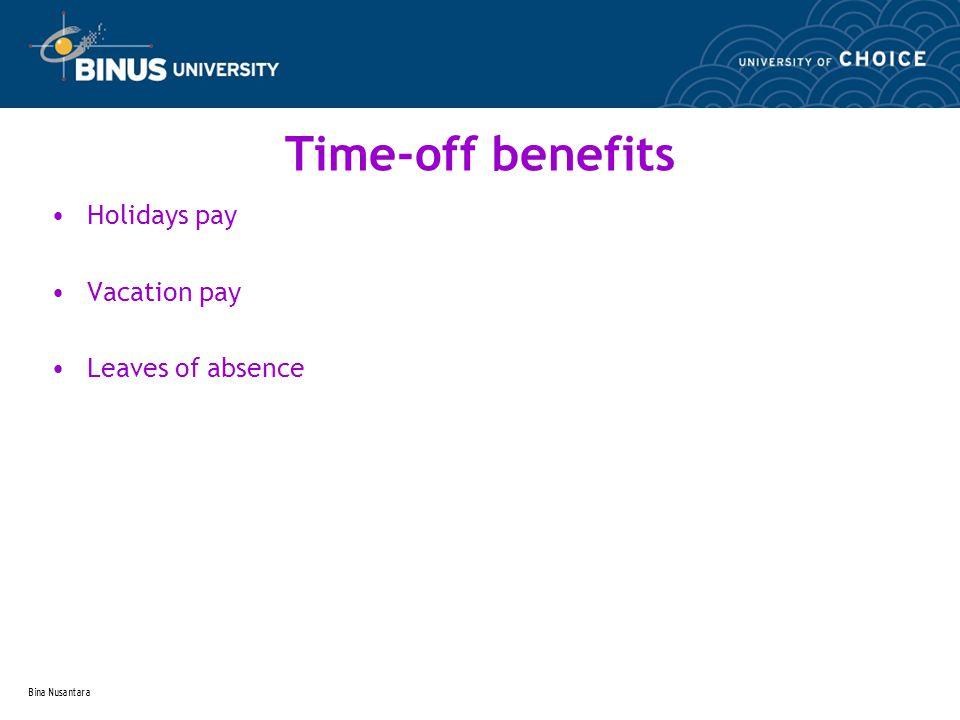 Bina Nusantara Time-off benefits Holidays pay Vacation pay Leaves of absence