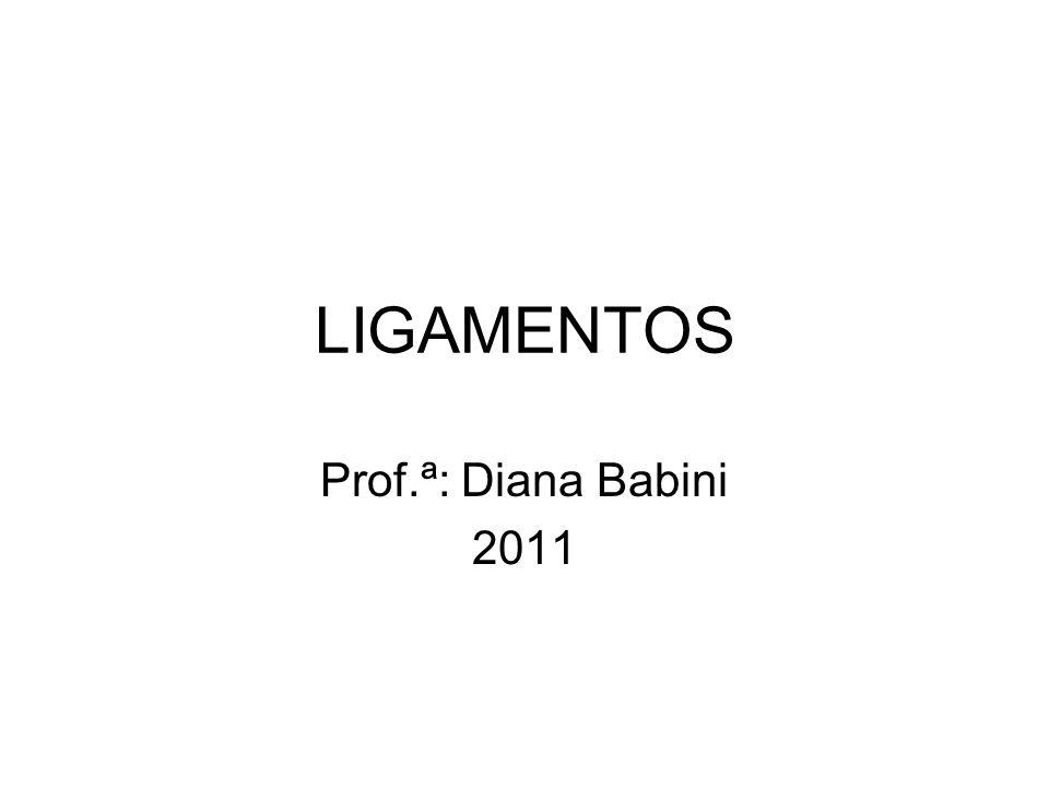 LIGAMENTOS Prof.ª: Diana Babini 2011