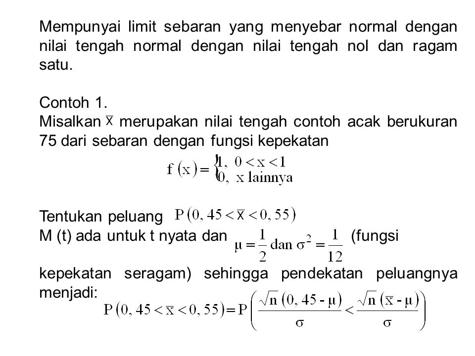 Mempunyai limit sebaran yang menyebar normal dengan nilai tengah normal dengan nilai tengah nol dan ragam satu. Contoh 1. Misalkan merupakan nilai ten