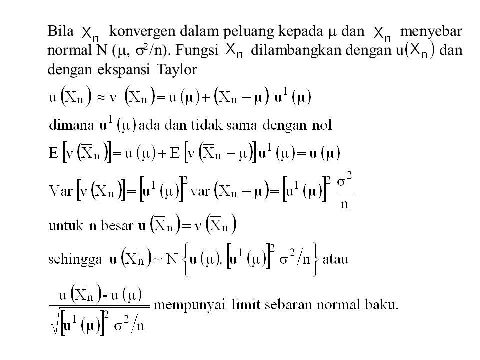 Bila konvergen dalam peluang kepada  dan menyebar normal N ( ,  2 /n). Fungsi dilambangkan dengan u dan dengan ekspansi Taylor