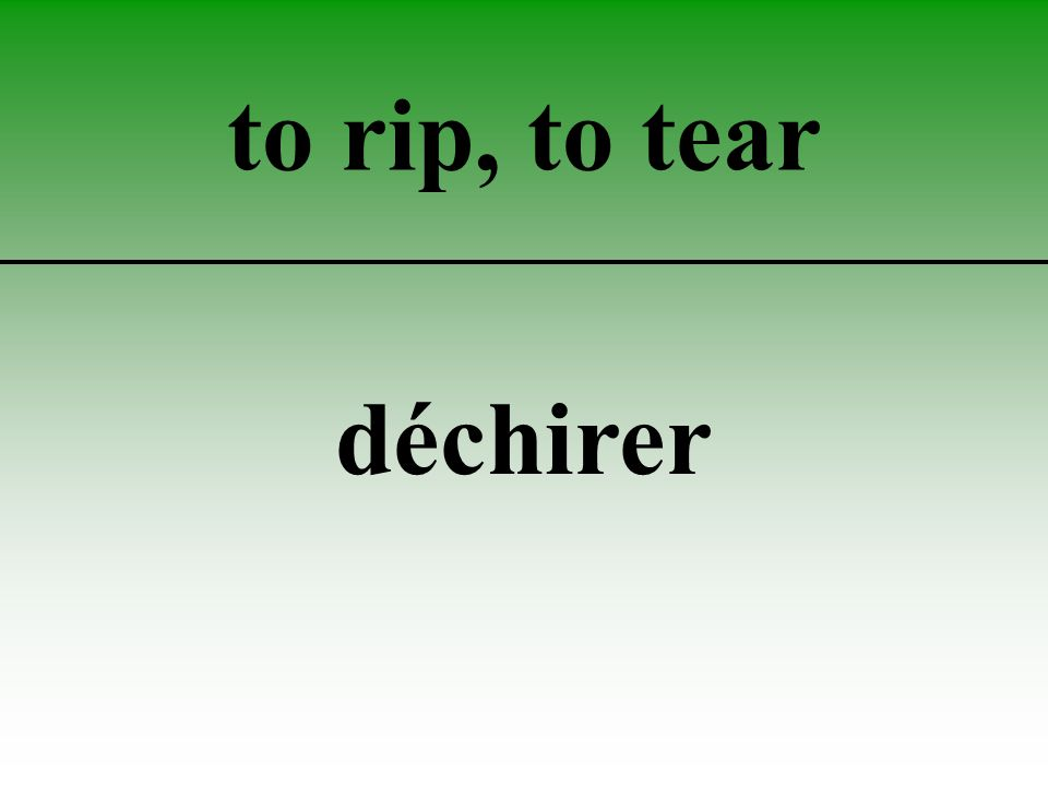 to rip, to tear déchirer