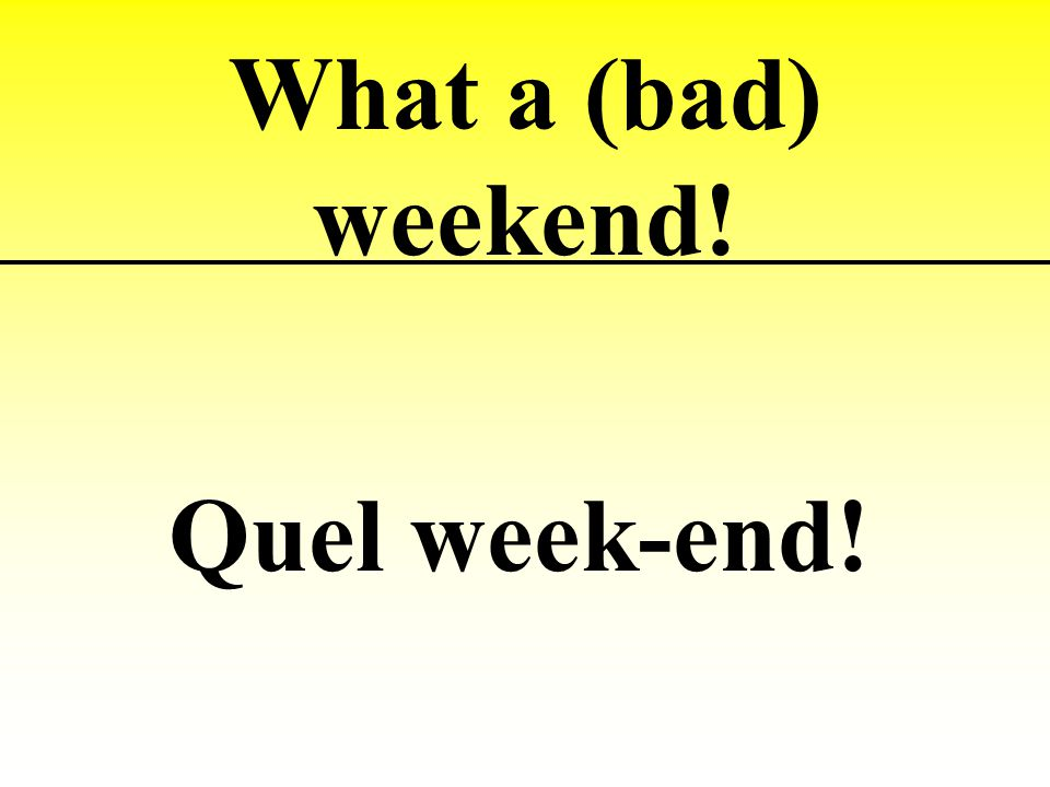 What a (bad) weekend! Quel week-end!