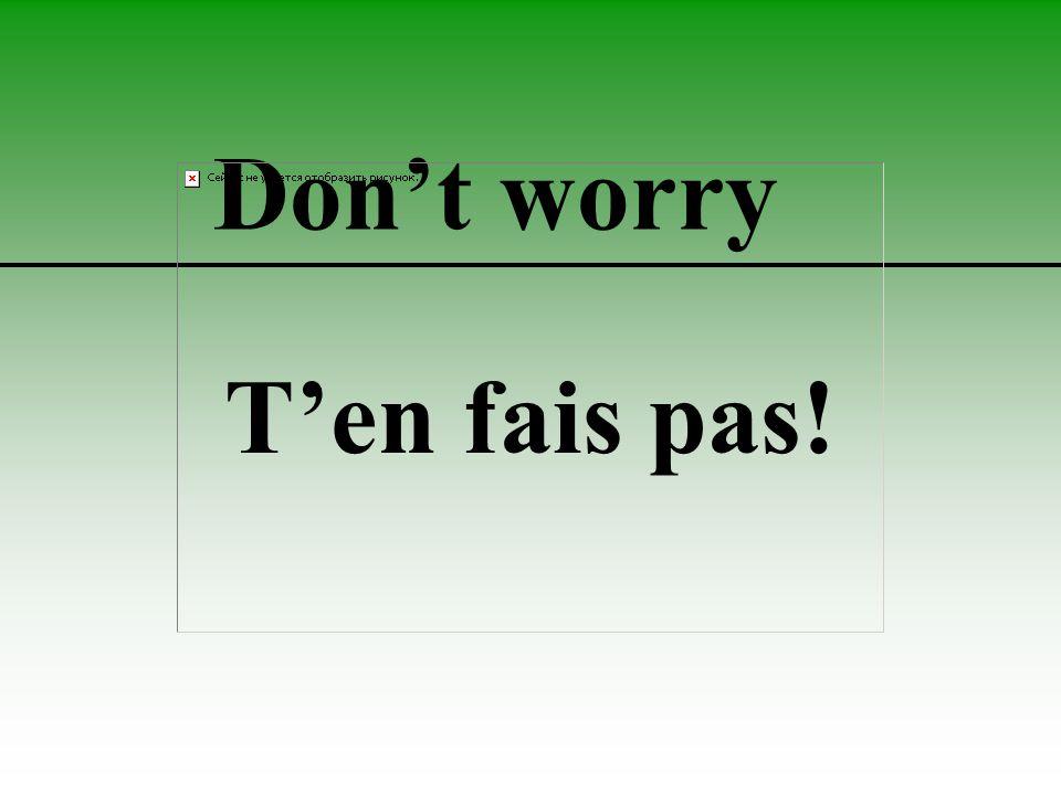 Don't worry T'en fais pas!