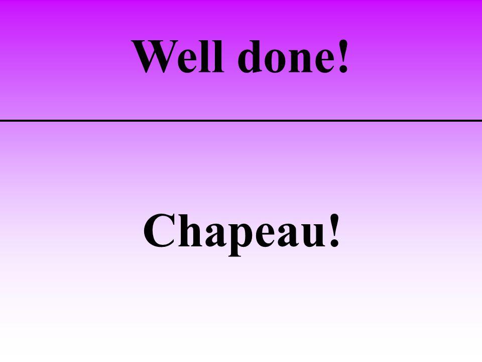 Well done! Chapeau!