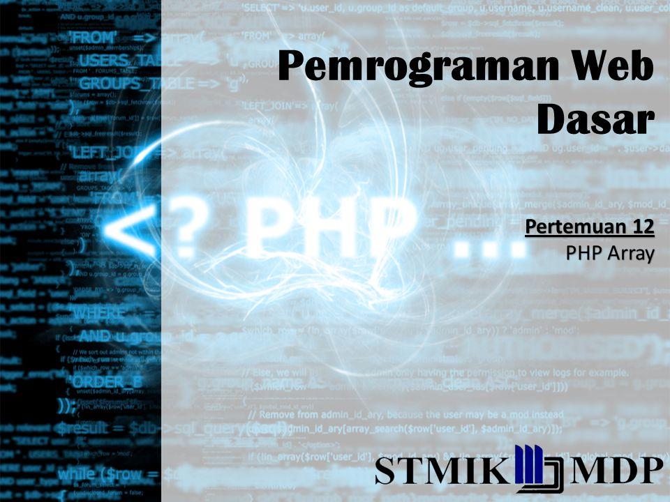 Pemrograman Web Dasar Pertemuan 12 PHP Array