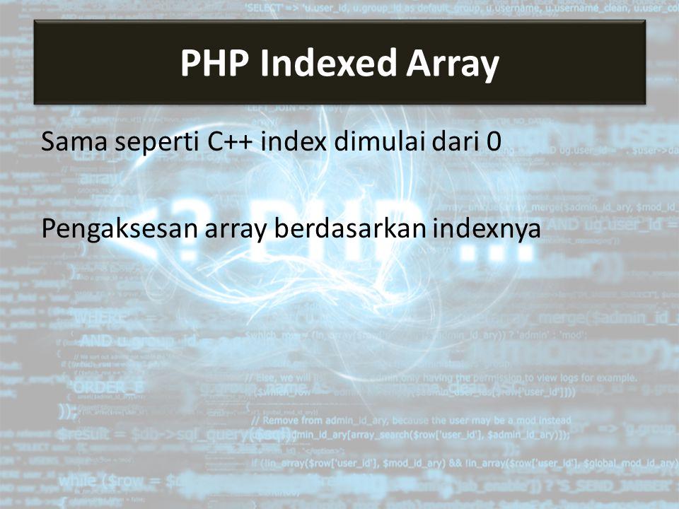 Sama seperti C++ index dimulai dari 0 Pengaksesan array berdasarkan indexnya PHP Indexed Array