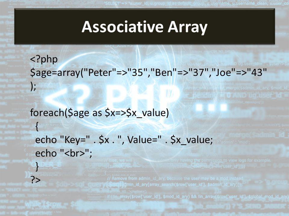35 , Ben => 37 , Joe => 43 ); foreach($age as $x=>$x_value) { echo Key= .