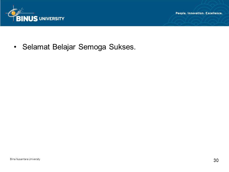 Bina Nusantara University 30 Selamat Belajar Semoga Sukses.
