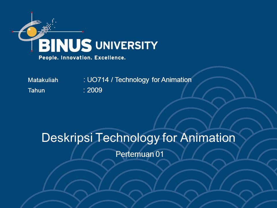 Deskripsi Technology for Animation Pertemuan 01 Matakuliah : UO714 / Technology for Animation Tahun : 2009