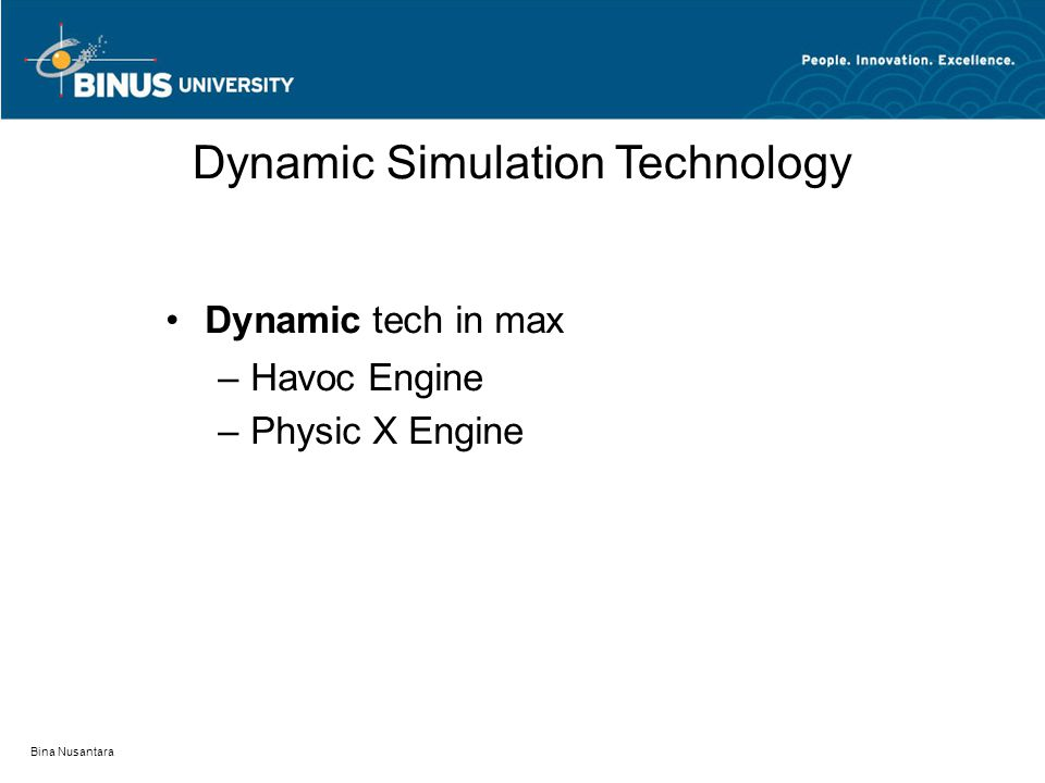 Bina Nusantara Dynamic Simulation Technology Dynamic tech in max – Havoc Engine – Physic X Engine