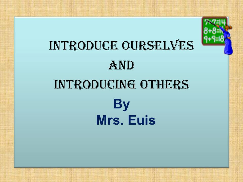 INTRODUCE OURSELVES AND INTRODUCING OTHERS By Mrs.
