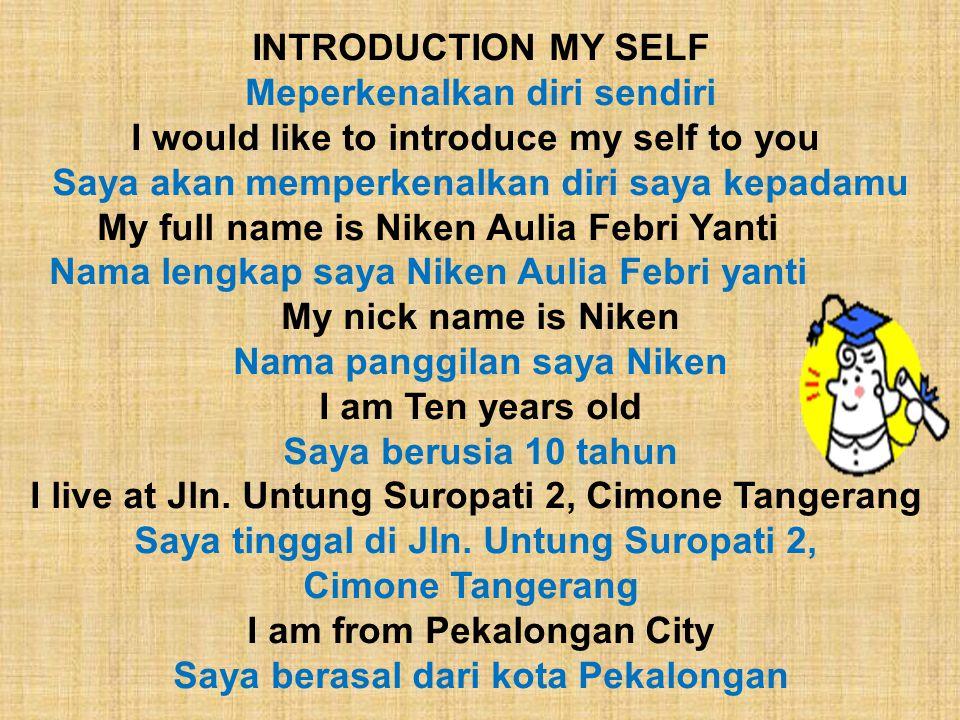 INTRODUCTION MY SELF Meperkenalkan diri sendiri I would like to introduce my self to you Saya akan memperkenalkan diri saya kepadamu My full name is N