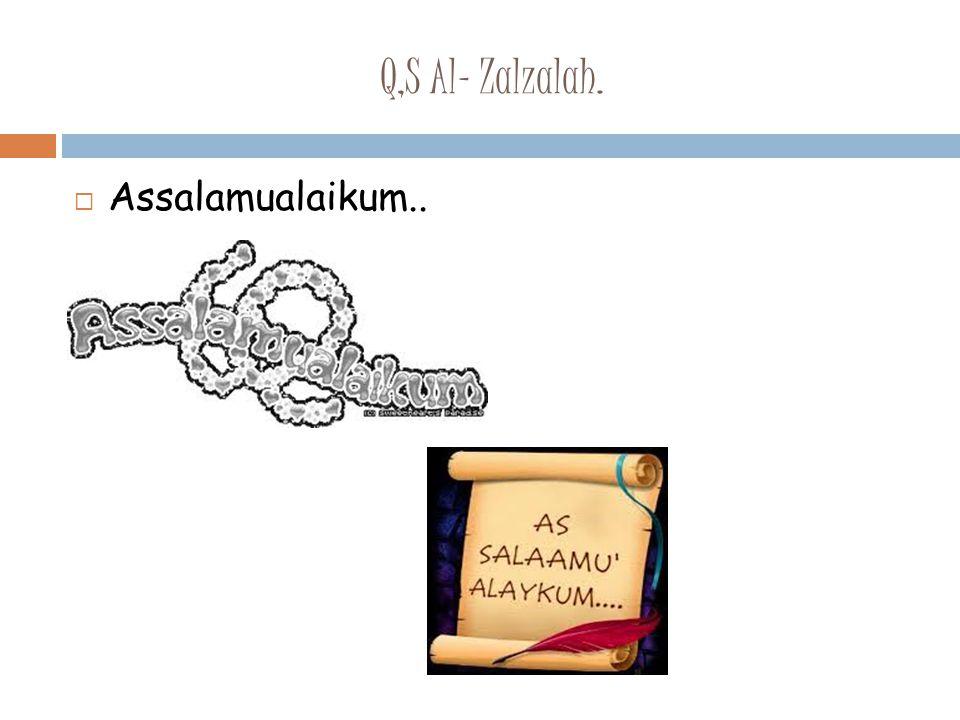 Q,S Al- Zalzalah.  Assalamualaikum..