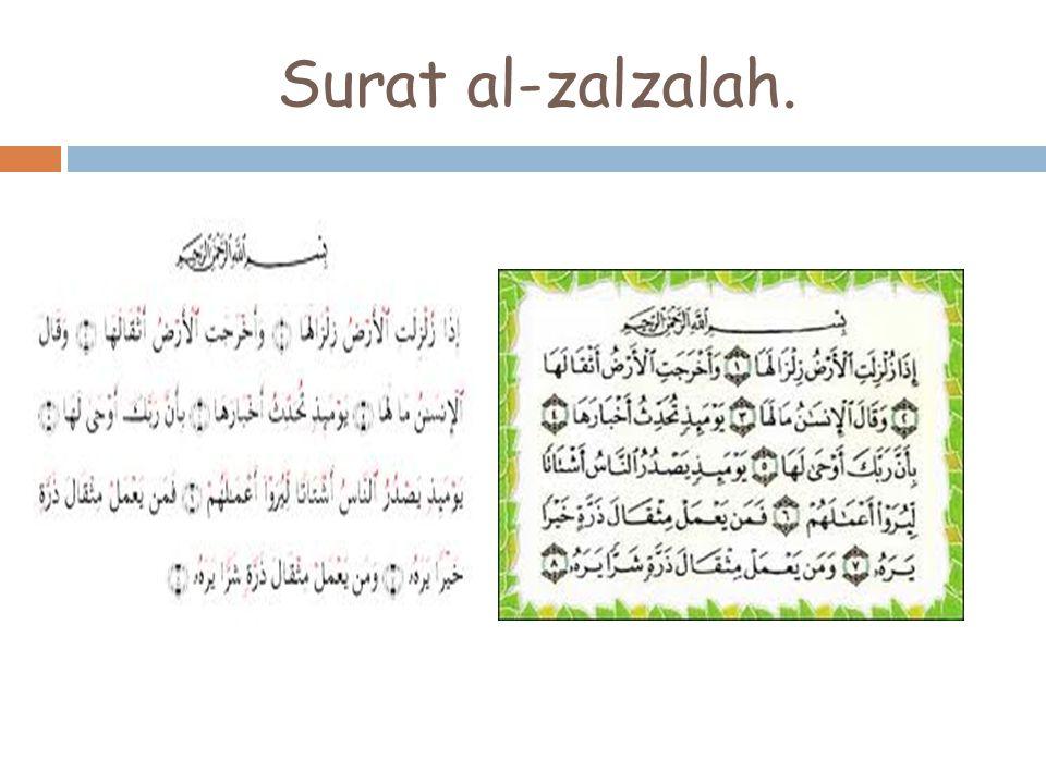 Al-zalzalah 1.  Apabila bumi di gonjangkan(yang dasyat) إِذَا زُلْزِلَتِ الْأَرْضُ زِلْزَالَهَا