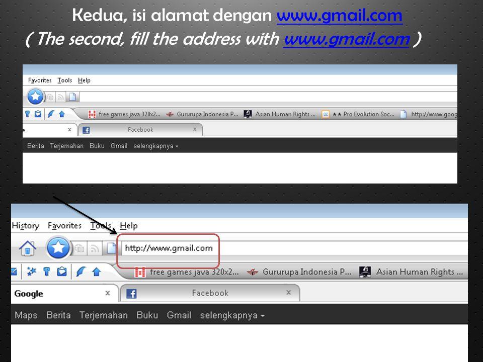 Kedua, isi alamat dengan www.gmail.com ( The second, fill the address with www.gmail.com )www.gmail.com