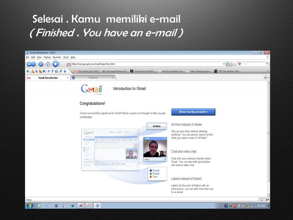 Selesai. Kamu memiliki e-mail ( Finished. You have an e-mail )
