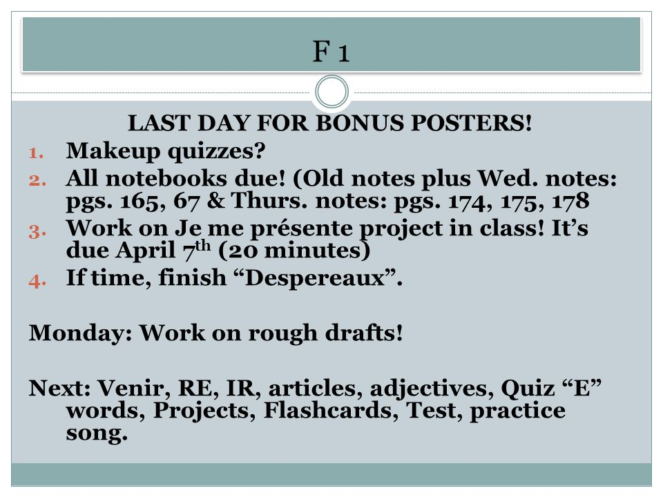 F 1 LAST DAY FOR BONUS POSTERS. 1. Makeup quizzes.