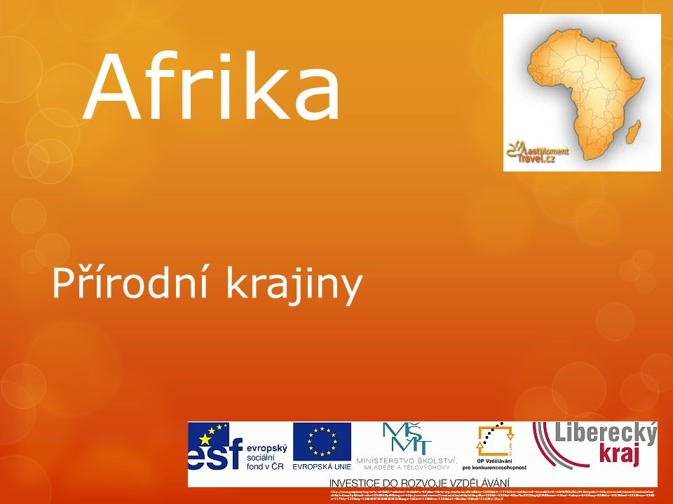 Afrika Přírodní krajiny http://www.google.cz/imgres q=afrika&hl=cs&client=firefox&hs=59y&sa=X&rls=org.mozilla:cs:official&biw=1600&bih=777&tbm=isch&prmd=imvns&tbnid=AIaMdPE8UhAu3M:&imgrefurl=http://www.lastmomenttravel.cz/atlas/ afrika/index.php&docid=a6n4lChGE5Gp6M&imgurl=http://www.lastmomenttravel.cz/atlas/afrika/afrika.gif&w=300&h=300&ei=RDawTsu3KtDJsgbj0JRB&zoom=1&iact=hc&vpx=646&vpy=306&dur=3413&hovh=225&hovw=225&t x=117&ty=123&sig=106629072010650233122&page=1&tbnh=128&tbnw=128&start=0&ndsp=36&ved=1t:429,r:12,s:0