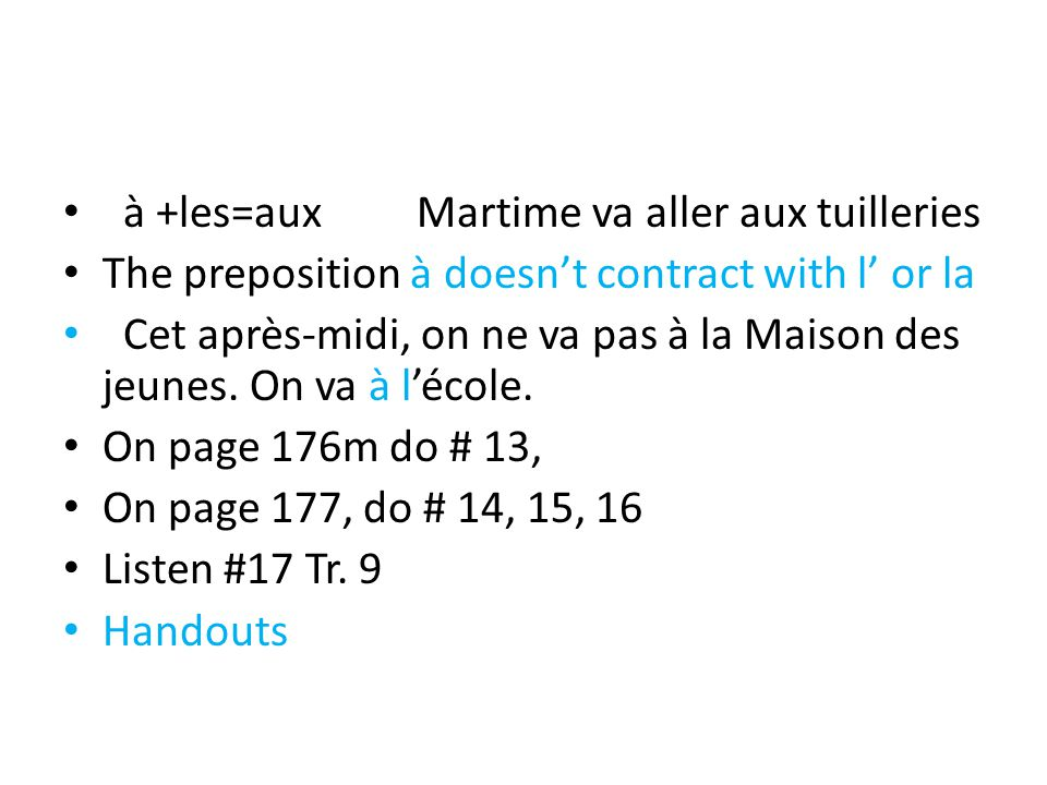 à +les=aux Martime va aller aux tuilleries The preposition à doesn't contract with l' or la Cet après-midi, on ne va pas à la Maison des jeunes. On va