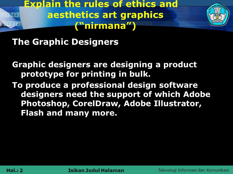 Teknologi Informasi dan Komunikasi Hal.: 2Isikan Judul Halaman Explain the rules of ethics and aesthetics art graphics ( nirmana ) The Graphic Designers Graphic designers are designing a product prototype for printing in bulk.