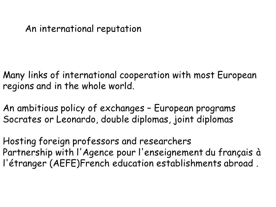 Many links of international cooperation with most European regions and in the whole world.