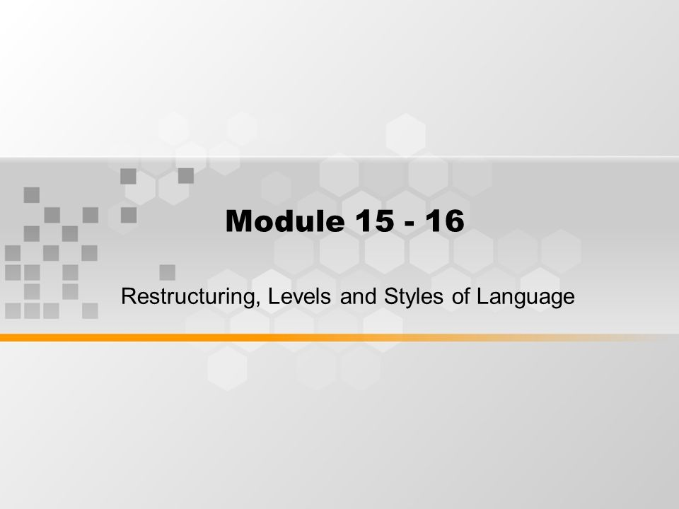 Module 15 - 16 Restructuring, Levels and Styles of Language
