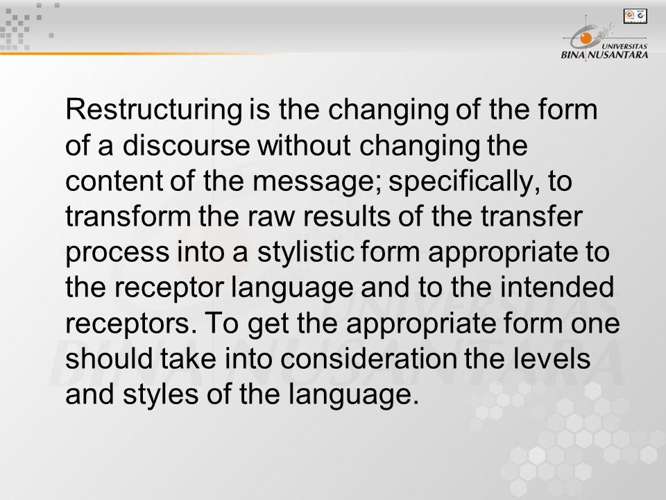 Restructuring Penerjemah harus melihat secara terperinci apakah: 1.Terjemahan kita sudah sesuai dengan audience design dan needs analysis.