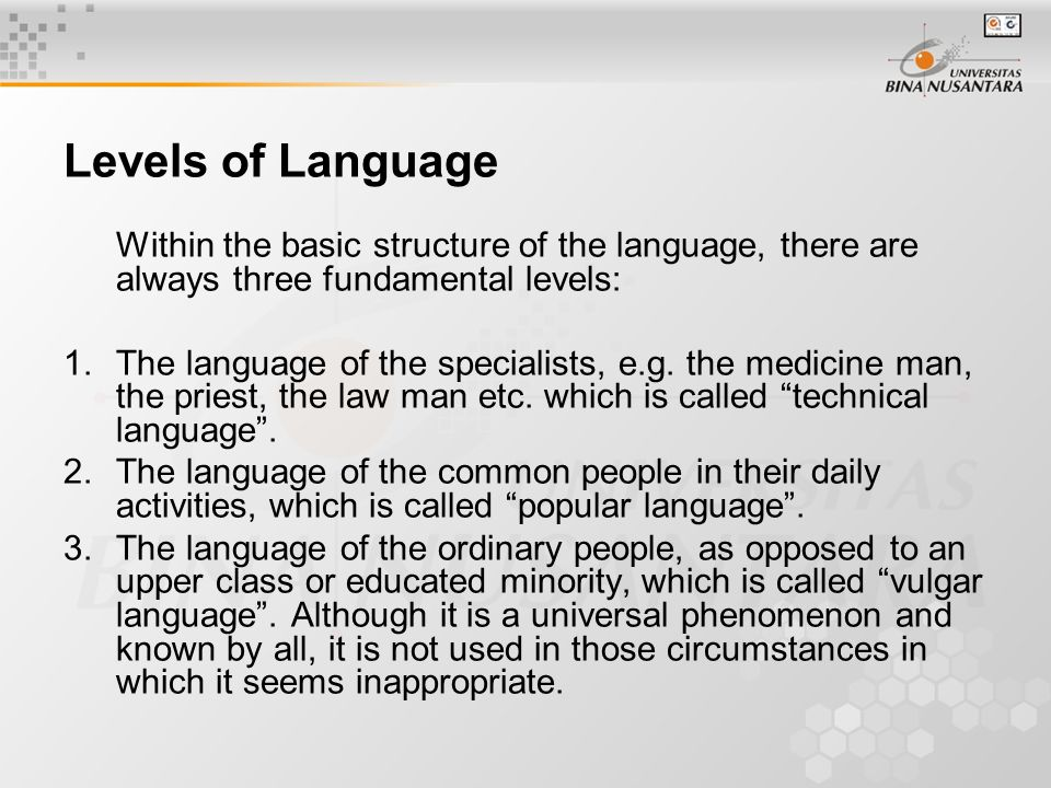 Technical language and also literary language pertain to a definite field of specialization and are understood only by people specially trained.