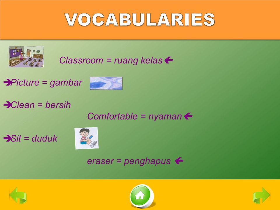 Classroom = ruang kelas   Picture = gambar  Clean = bersih Comfortable = nyaman   Sit = duduk eraser = penghapus 