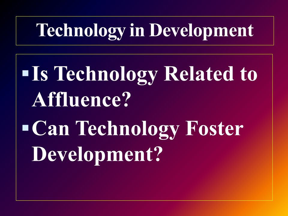 Technology in Development  Is Technology Related to Affluence.