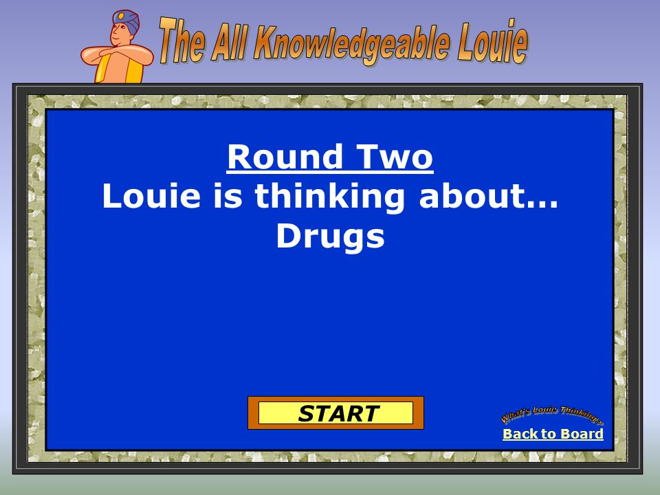 Smoking Round One-Louie is Thinking… Cancer expensive lungs Got It A packet 25 Points Got It 25 Points Back to Board View It 302928272625242322212019181716151413121110987654321