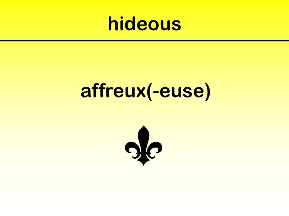 hideous affreux(-euse)
