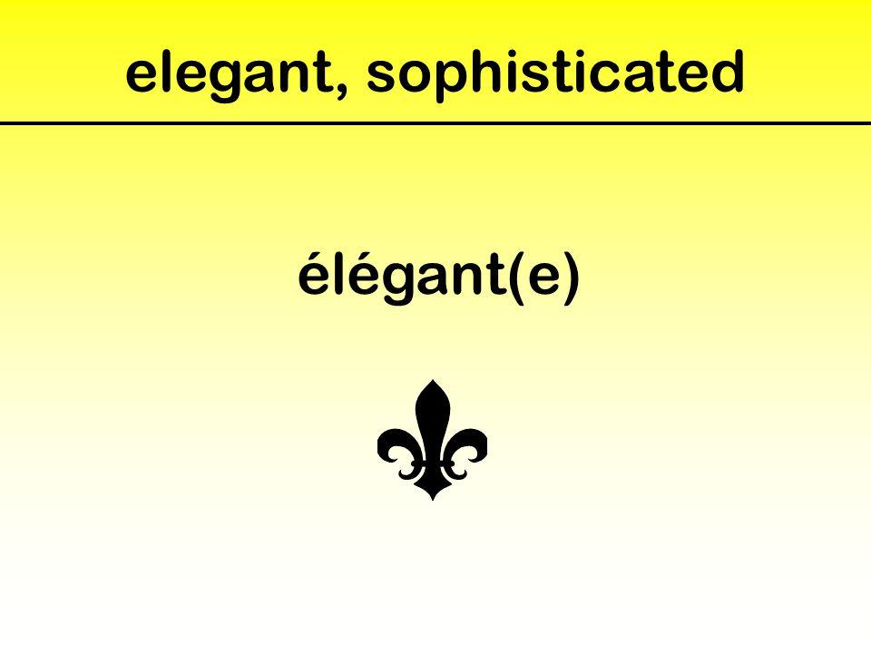 elegant, sophisticated élégant(e)