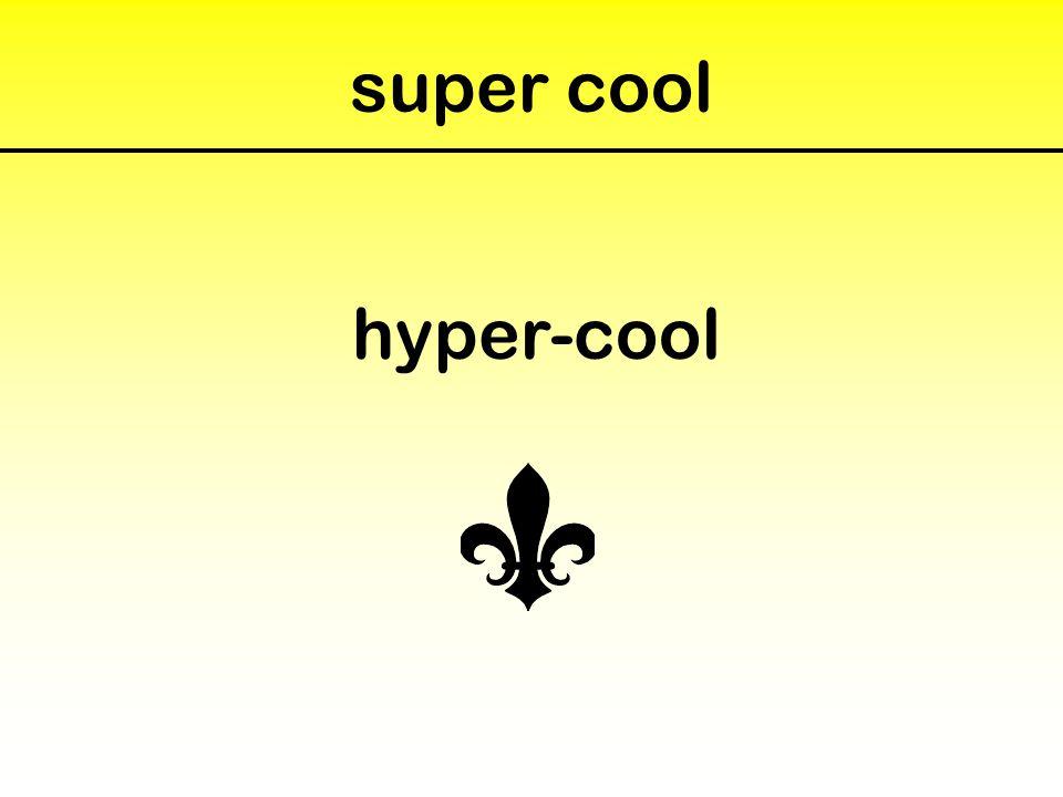 super cool hyper-cool