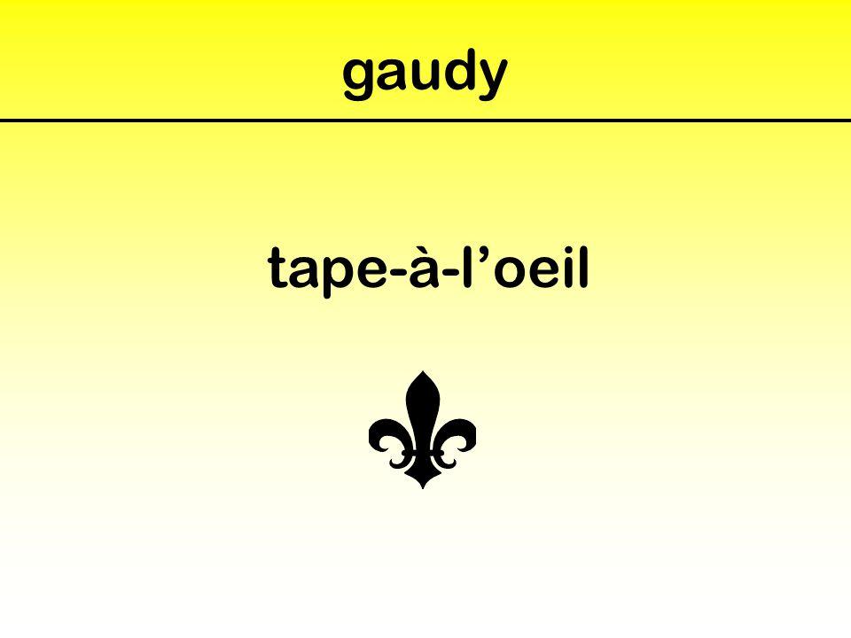 gaudy tape-à-l'oeil